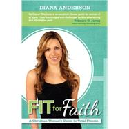 Fit for Faith : A Christian Woman's Guide to Total Fitness, 9781616386207