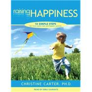 Raising Happiness: 10 Simple Steps for More Joyful Kids and Happier Parents,9781452606217