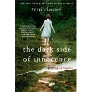 The Dark Side of Innocence; Growing Up Bipolar, 9781439176245