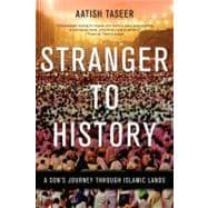 Stranger to History : A Son's Journey Through Islamic Lands, 9781555976286