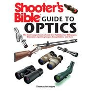 Shooter's Bible Guide to Optics : The Most Comprehensive Guide Ever Published on Riflescopes, Binoculars, Spotting Scopes, Rangefinders, and More,9781616086329