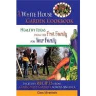The White House Garden Cookbook: Healthy Ideas from the Firs..., 9781933176352  