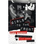 Girls to the Front : The True Story of the Riot Grrrl Revolu..., 9780061806360  