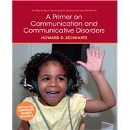 A Primer on Communication and Communicative Disorders,9780205496365