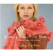Knitting Never Felt Better : The Definitive Guide to Fabulou..., 9781936096367