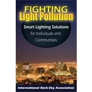 Fighting Light Pollution : Smart Lighting Solutions for Indi..., 9780811736374