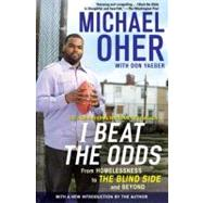I Beat the Odds : From Homelessness, to the Blind Side, and ..., 9781592406388