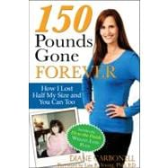 150 Pounds Gone Forever : How I Lost Half My Size and You Ca..., 9781934716410