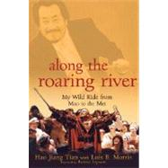 Along the Roaring River : My Wild Ride from Mao to the Met, 9780470056417