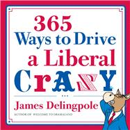 365 Ways to Drive a Liberal Crazy,9781596986428
