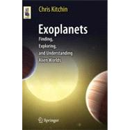 Exoplanets : Finding, Exploring, and Understanding Alien Wor..., 9781461406433