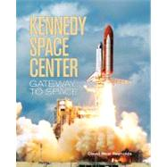 Kennedy Space Center : Gateway to Space, 9781554076437  