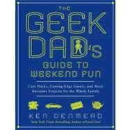 The Geek Dad's Guide to Weekend Fun: Cool Hacks, Cutting-edg..., 9781592406449  