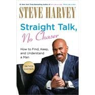 Straight Talk, No Chaser : How to Find, Keep, and Understand..., 9780062066459  