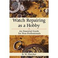 Watch Repairing as a Hobby : An Essential Guide for Non-Prof..., 9781616086459
