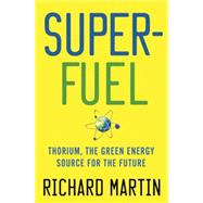 SuperFuel : Thorium, the Green Energy Source for the Future, 9780230116474