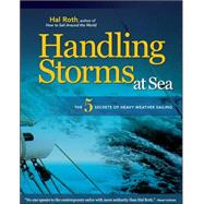 Handling Storms at Sea : The 5 Secrets of Heavy Weather Sail..., 9780071496483