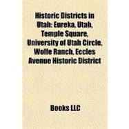Historic Districts in Utah : Eureka, Utah, Temple Square, University of Utah Circle, Wolfe Ranch, Eccles Avenue Historic District