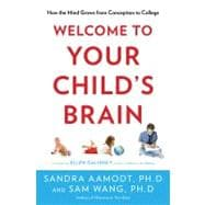 Welcome to Your Child's Brain : How the Mind Grows from Conc..., 9781596916494