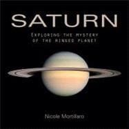 Saturn : Exploring the Mystery of the Ringed Planet, 9781554076499  