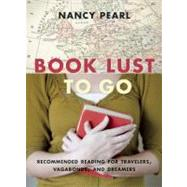 Book Lust to Go : Recommended Reading for Travelers, Vagabon..., 9781570616501  