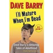 I'll Mature When I'm Dead Dave Barry's Amazing Tales of Adul..., 9780399156502  