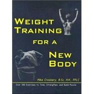 Weight Training for a New Body : Over 300 Exercises to Tone,..., 9780968836514