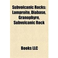 Subvolcanic Rocks : Lamproite, Diabase, Granophyre, Subvolca..., 9781158296514  