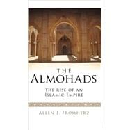 The Almohads The Rise of an Islamic Empire,9781845116514