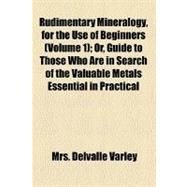 Rudimentary Mineralogy: For the Use of Beginners, 'or, Guide..., 9780217546515  