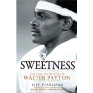 Sweetness : The Enigmatic Life of Walter Payton, 9781592406531