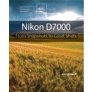 Nikon D7000 : From Snapshots to Great Shots, 9780321766540  