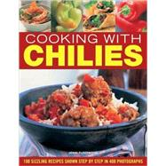 Cooking with Chillies : 100 Sizzling Recipes Shown Step by S..., 9781844766543  