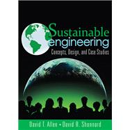 Sustainable Engineering : Concepts, Design and Case Studies,9780132756549