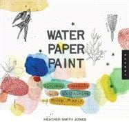Water Paper Paint : Exploring Creativity with Watercolor and..., 9781592536559  