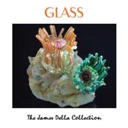 Glass : The James Della Collection, 9780615566597