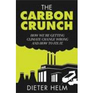 The Carbon Crunch; How We're Getting Climate Change Wrong--a..., 9780300186598