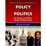Policy and Politics for Nurses and Other Health Professionals: Advocacy and Action,9780763756598
