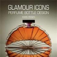Glamour Icons : Perfume Bottle Design, 9781851496600