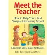 Meet the Teacher: How to Help Your Child Navigate Elementary School: A Common Sense Guide for Parents,9781554076604