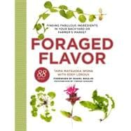 Foraged Flavor : Finding Fabulous Ingredients in Your Backya..., 9780307956613