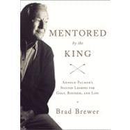 Mentored by the King : Arnold Palmer's Success Lessons for G..., 9780310326618  