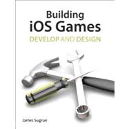 Building iOS 5 Games: Develop and Design, 9780321786623