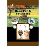 How To Convince Your Parents You Can... Care for a Pet Horse, 9781584156628  