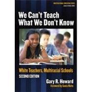 We Can't Teach What We Don't Know : White Teachers, Multiracial Schools,9780807746653