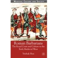 Roman Barbarians : The Royal Court and Culture in the Early ..., 9780333786666