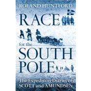 Race for the South Pole : The Expedition Diaries of Scott an..., 9781441126672