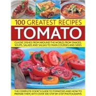 100 Greatest Recipes Tomato: Classic Dishes From Around The ..., 9781844766673  