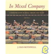 In Mixed Company : Communication in Small Groups and Teams,9780534606701