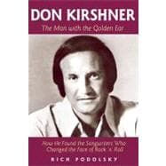 Don Kirshner : The Man with the Golden Ear - How He Changed ..., 9781458416704